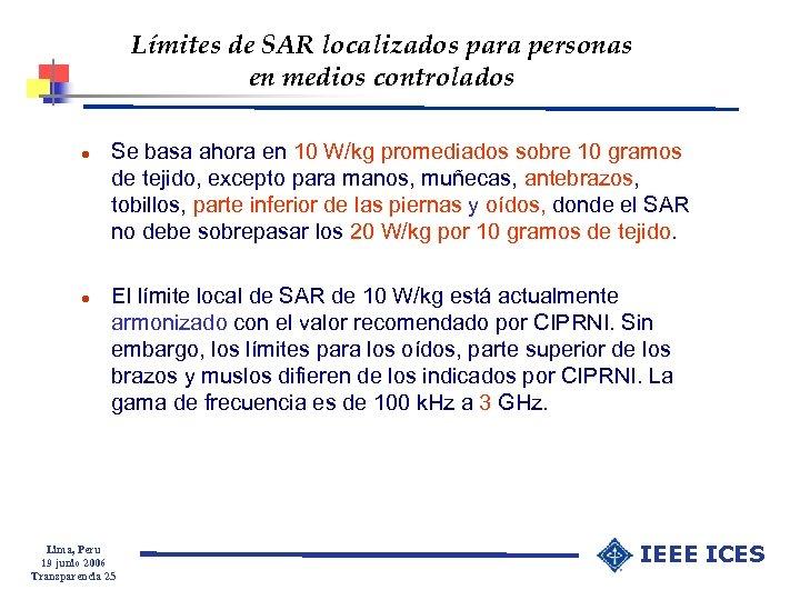 Límites de SAR localizados para personas en medios controlados l l Se basa ahora