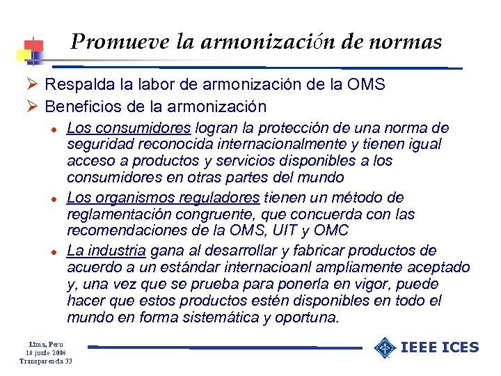 Promueve la armonización de normas Ø Respalda la labor de armonización de la OMS