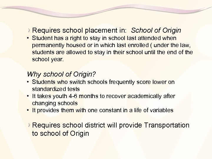 Requires school placement in: School of Origin • Student has a right to stay