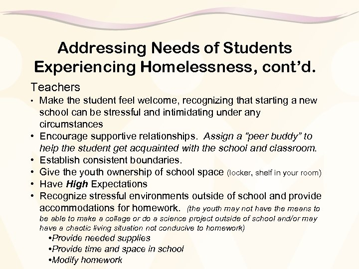 Addressing Needs of Students Experiencing Homelessness, cont'd. Teachers • Make the student feel welcome,