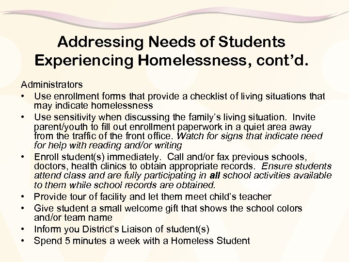Addressing Needs of Students Experiencing Homelessness, cont'd. Administrators • Use enrollment forms that provide