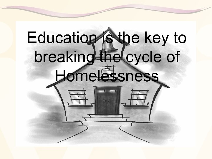Education is the key to breaking the cycle of Homelessness