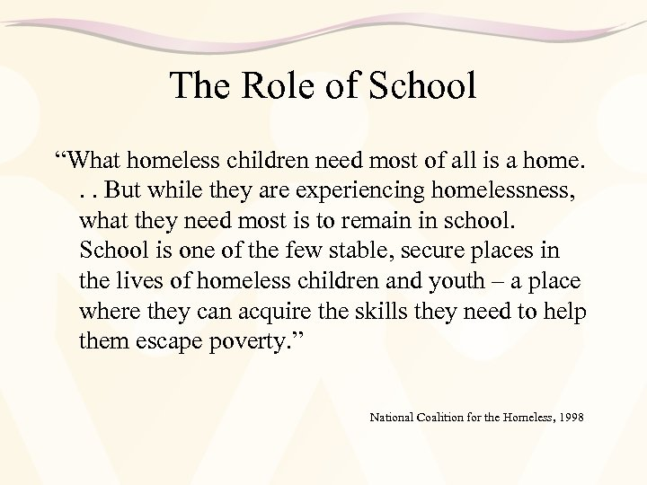 """The Role of School """"What homeless children need most of all is a home."""