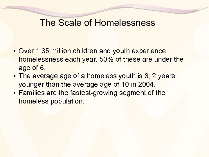 The Scale of Homelessness • Over 1. 35 million children and youth experience homelessness