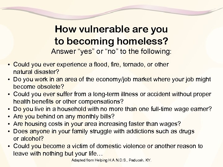 """How vulnerable are you to becoming homeless? Answer """"yes"""" or """"no"""" to the following:"""