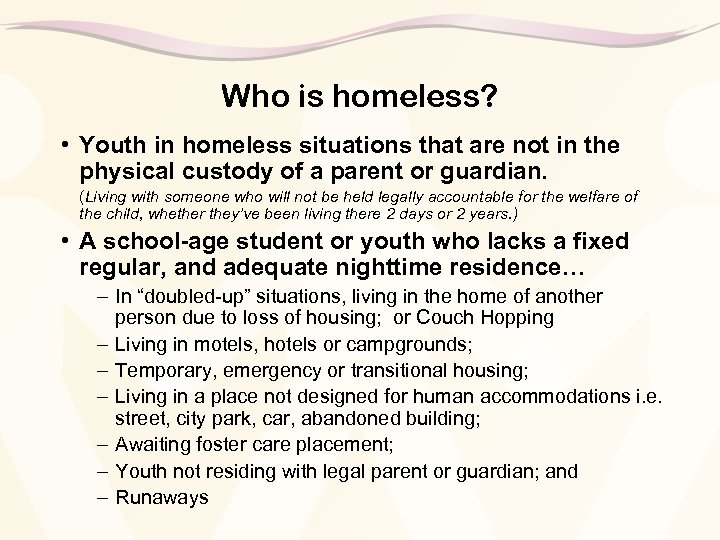 Who is homeless? • Youth in homeless situations that are not in the physical