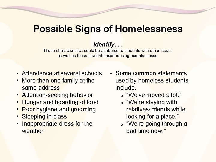Possible Signs of Homelessness Identify. . . These characteristics could be attributed to students