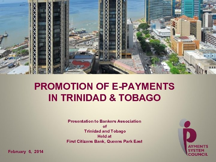 PROMOTION OF E-PAYMENTS IN TRINIDAD & TOBAGO Presentation to Bankers Association of Trinidad and