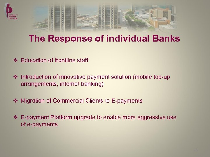The Response of individual Banks v Education of frontline staff v Introduction of innovative