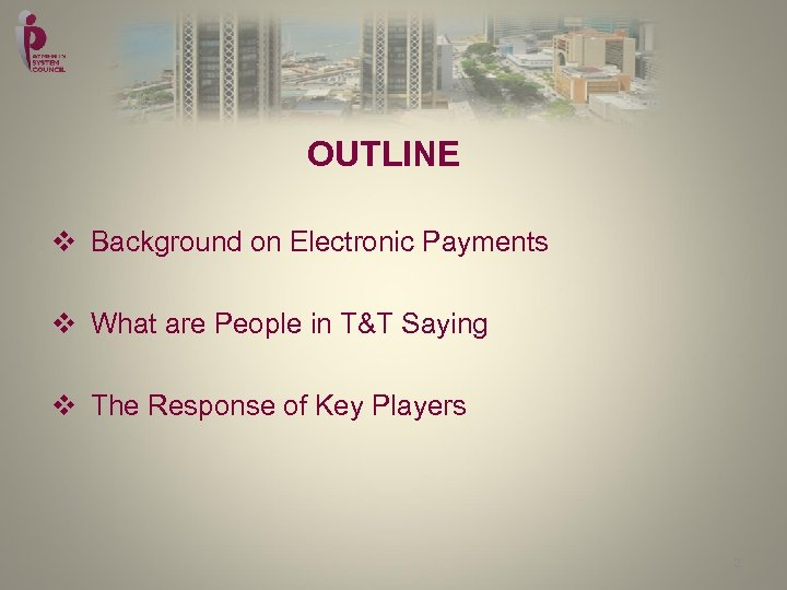 OUTLINE v Background on Electronic Payments v What are People in T&T Saying v