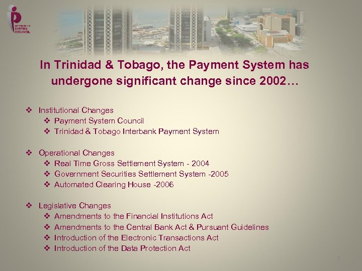 In Trinidad & Tobago, the Payment System has undergone significant change since 2002… v