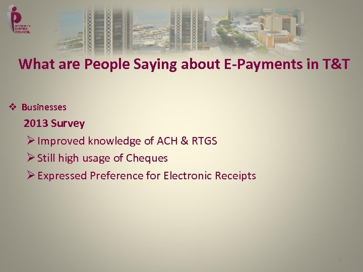What are People Saying about E-Payments in T&T v Businesses 2013 Survey Ø Improved