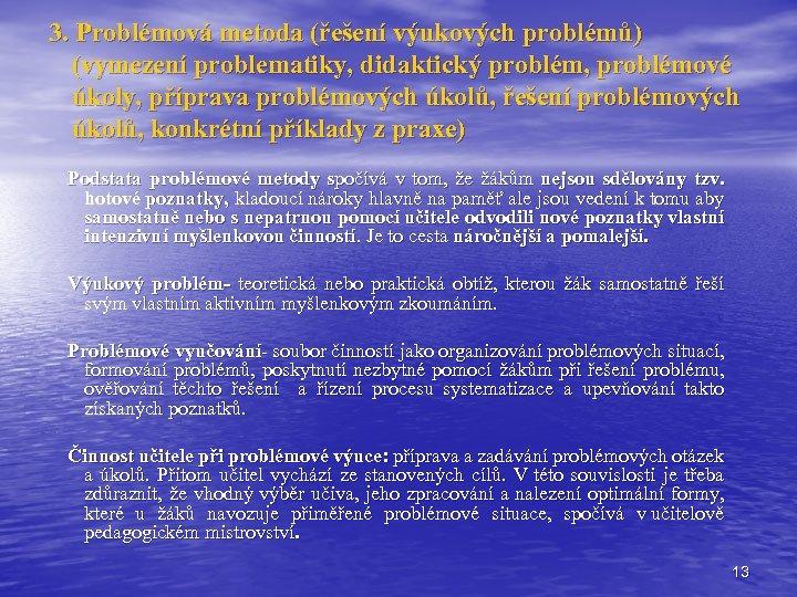 3. Problémová metoda (řešení výukových problémů) (vymezení problematiky, didaktický problém, problémové úkoly, příprava problémových