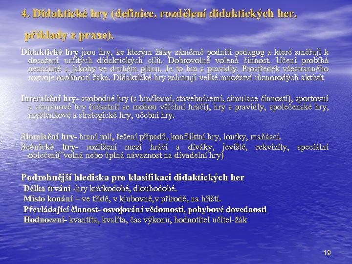 4. Didaktické hry (definice, rozdělení didaktických her, příklady z praxe). Didaktické hry jsou hry,