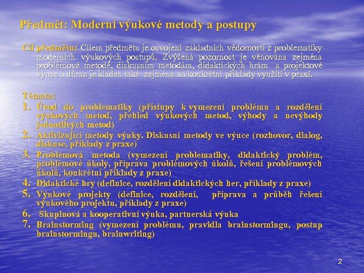 Předmět: Moderní výukové metody a postupy Cíl předmětu: Cílem předmětu je osvojení základních