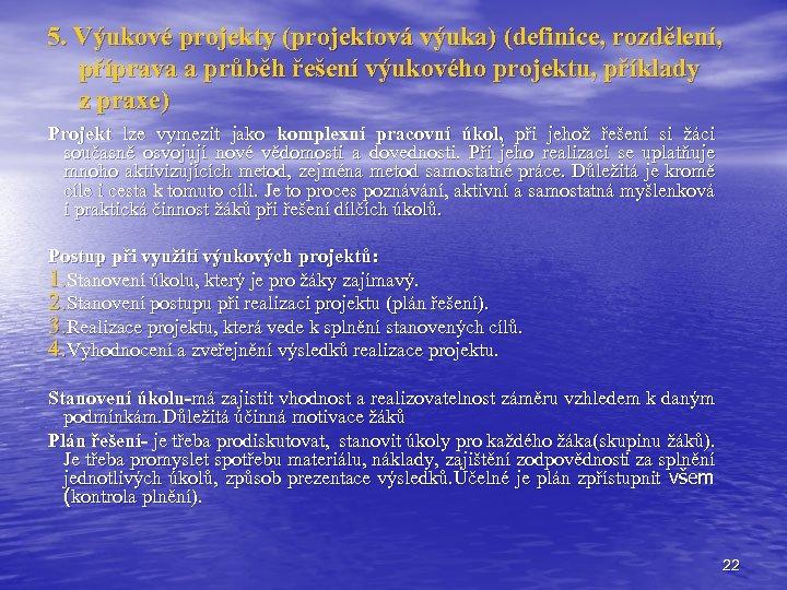 5. Výukové projekty (projektová výuka) (definice, rozdělení, příprava a průběh řešení výukového projektu, příklady