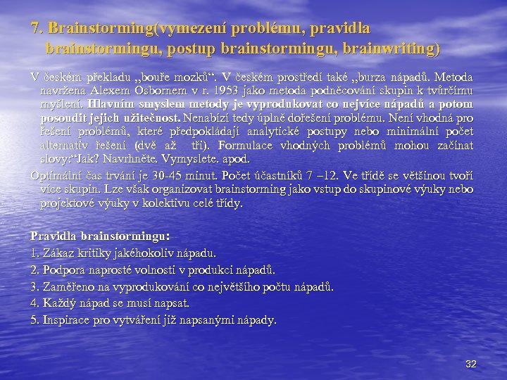 """7. Brainstorming(vymezení problému, pravidla brainstormingu, postup brainstormingu, brainwriting) V českém překladu """"bouře mozků"""". V"""