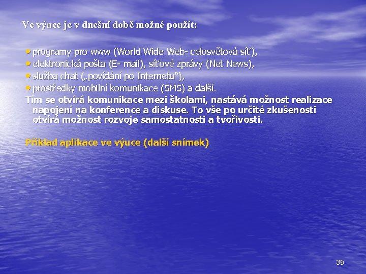 Ve výuce je v dnešní době možné použít: • programy pro www (World Wide