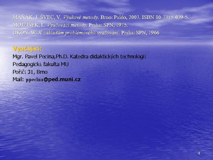 MAŇÁK, J. ŠVEC, V. Výukové metody. Brno: Paido, 2003. ISBN 80 -7315 -039 -5.