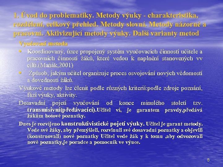1. Úvod do problematiky. Metody výuky - charakteristika, rozdělení, celkový přehled. Metody slovní. Metody
