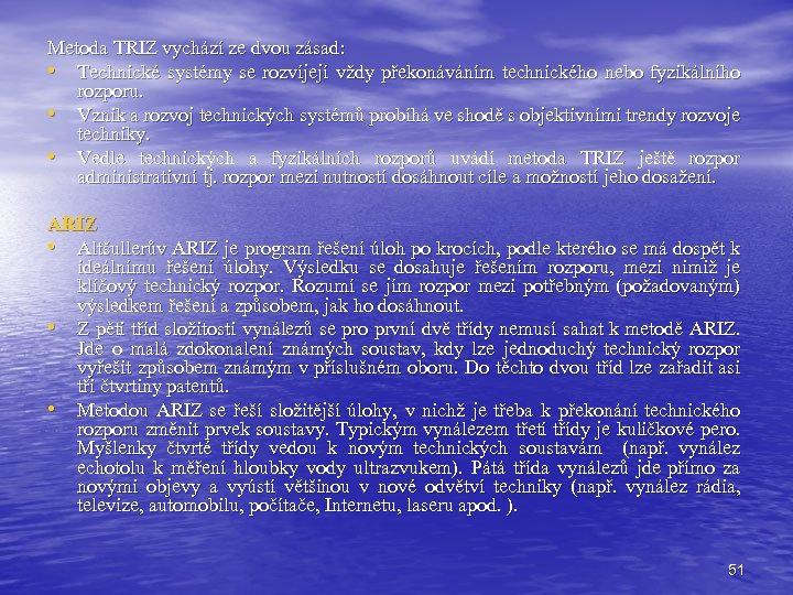 Metoda TRIZ vychází ze dvou zásad: • Technické systémy se rozvíjejí vždy překonáváním technického