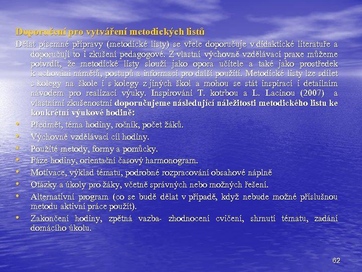 Doporučení pro vytváření metodických listů Dělat písemné přípravy (metodické listy) se vřele doporučuje v