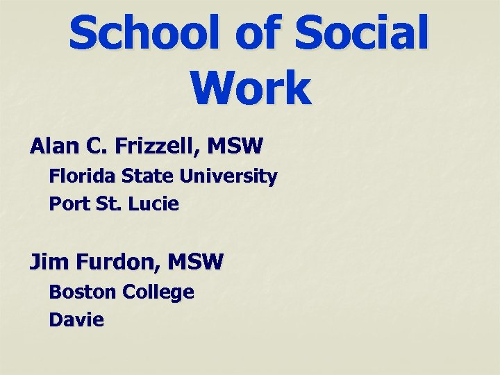 School of Social Work Alan C. Frizzell, MSW Florida State University Port St. Lucie