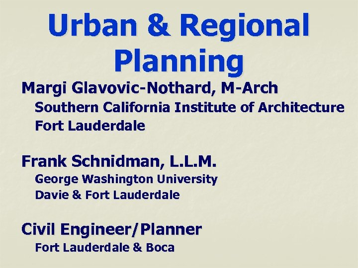 Urban & Regional Planning Margi Glavovic-Nothard, M-Arch Southern California Institute of Architecture Fort Lauderdale