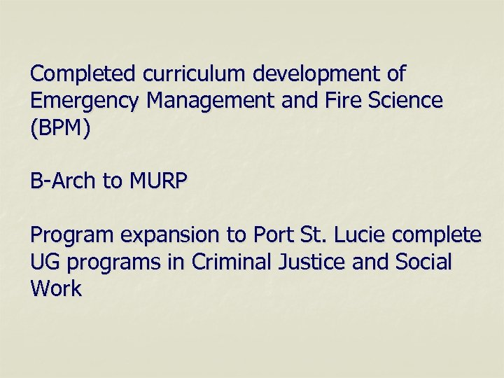 Completed curriculum development of Emergency Management and Fire Science (BPM) B-Arch to MURP Program