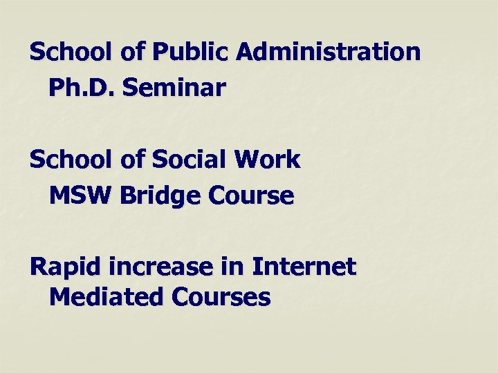 School of Public Administration Ph. D. Seminar School of Social Work MSW Bridge Course