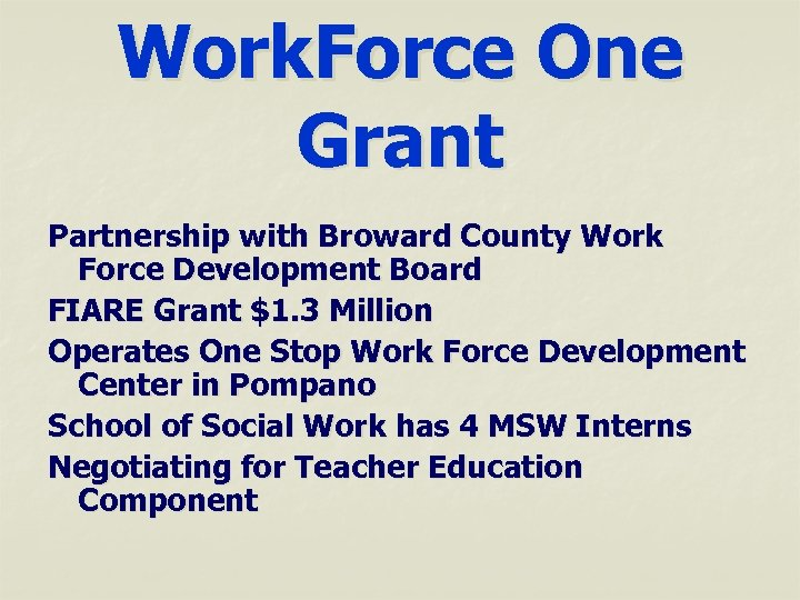 Work. Force One Grant Partnership with Broward County Work Force Development Board FIARE Grant