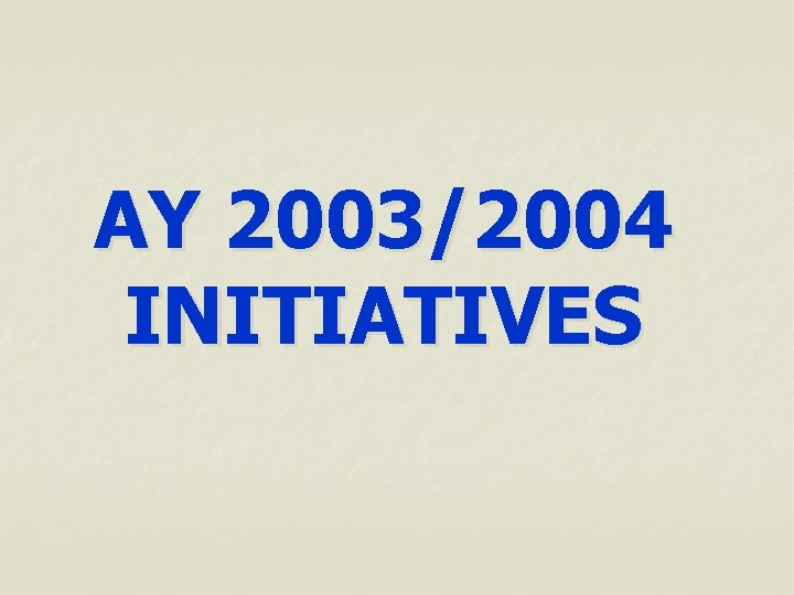 AY 2003/2004 INITIATIVES