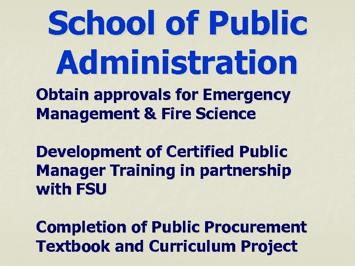 School of Public Administration Obtain approvals for Emergency Management & Fire Science Development of