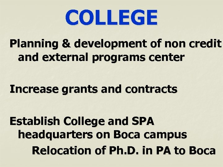 COLLEGE Planning & development of non credit and external programs center Increase grants and