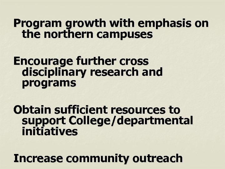 Program growth with emphasis on the northern campuses Encourage further cross disciplinary research and