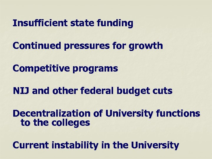 Insufficient state funding Continued pressures for growth Competitive programs NIJ and other federal budget