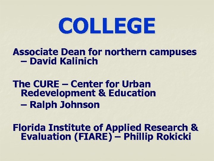COLLEGE Associate Dean for northern campuses – David Kalinich The CURE – Center for