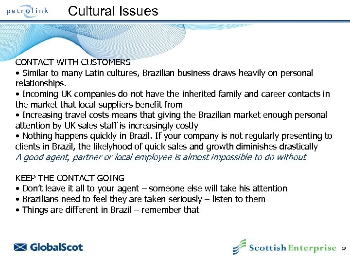 Cultural Issues CONTACT WITH CUSTOMERS • Similar to many Latin cultures, Brazilian business draws
