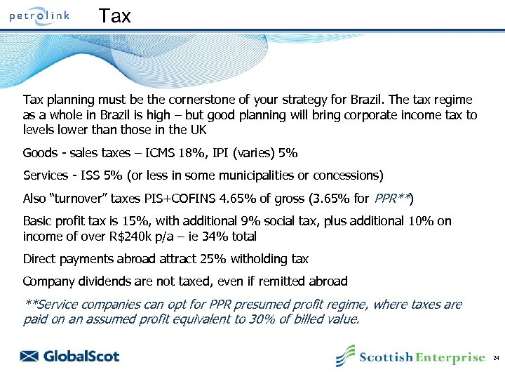 Tax planning must be the cornerstone of your strategy for Brazil. The tax regime