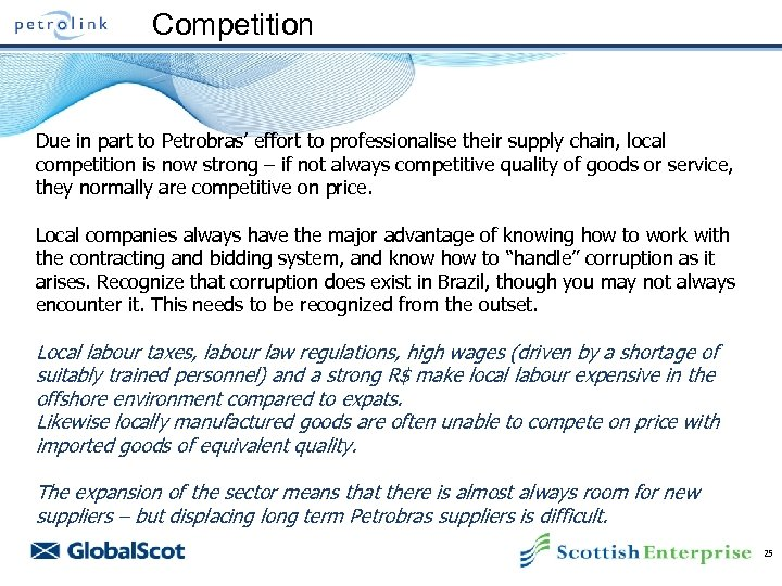 Competition Due in part to Petrobras' effort to professionalise their supply chain, local competition