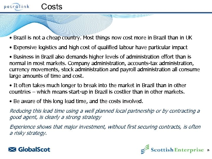 Costs • Brazil is not a cheap country. Most things now cost more in
