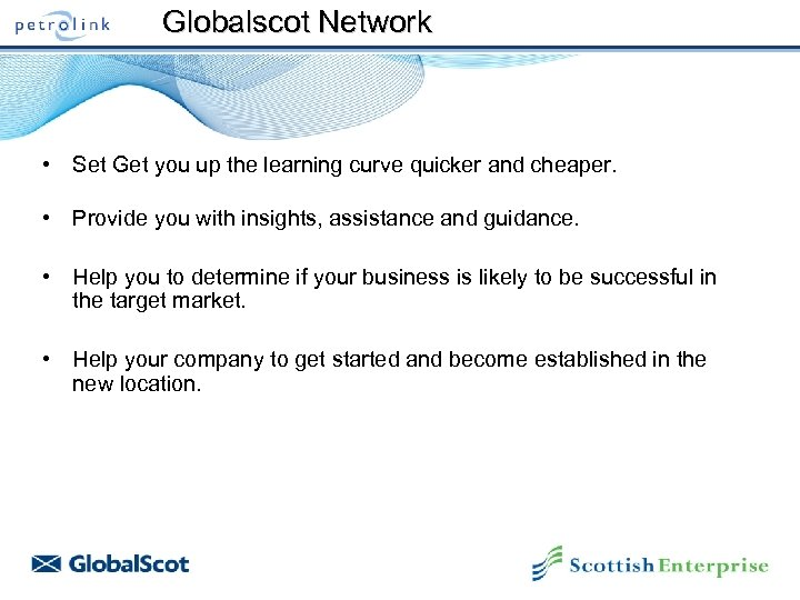 Globalscot Network • Set Get you up the learning curve quicker and cheaper. •