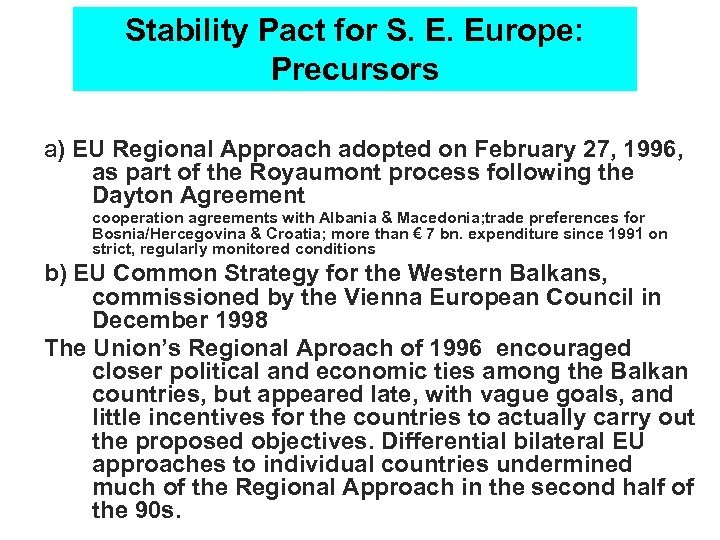 Stability Pact for S. E. Europe: Precursors a) EU Regional Approach adopted on February