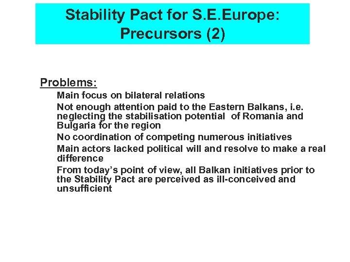 Stability Pact for S. E. Europe: Precursors (2) Problems: Ø Ø Ø Main focus