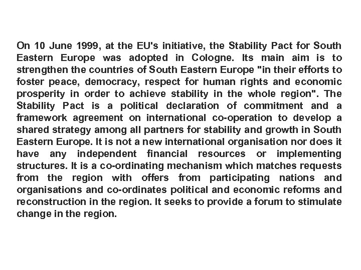 On 10 June 1999, at the EU's initiative, the Stability Pact for South Eastern