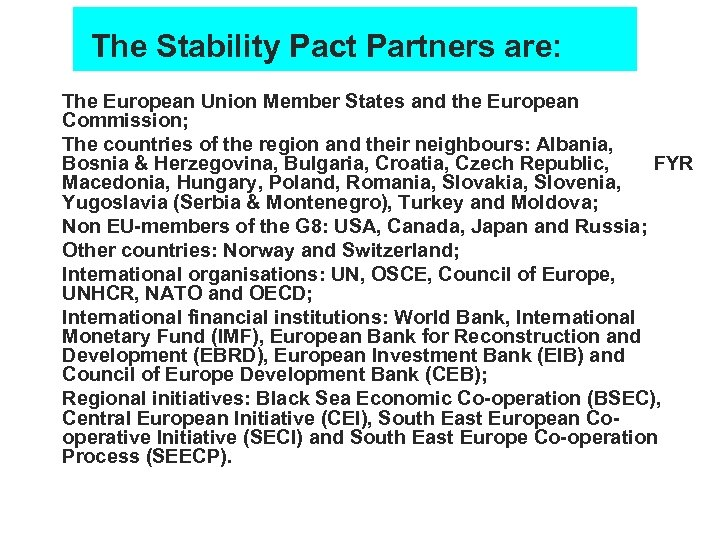 The Stability Pact Partners are: n n n n The European Union Member States