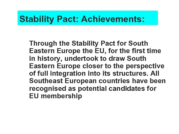 Stability Pact: Achievements: n Through the Stability Pact for South Eastern Europe the EU,