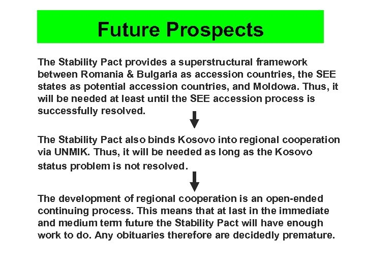 Future Prospects n The Stability Pact provides a superstructural framework between Romania & Bulgaria