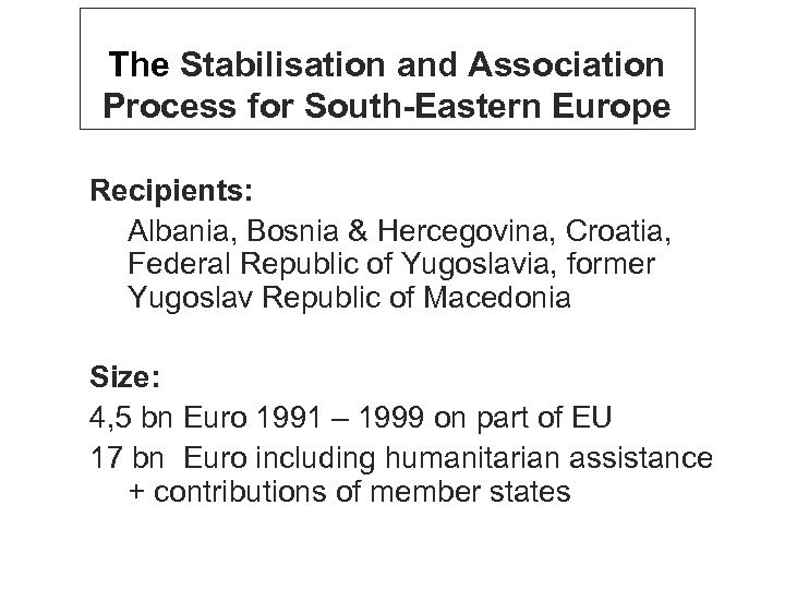 The Stabilisation and Association Process for South-Eastern Europe Recipients: Albania, Bosnia & Hercegovina, Croatia,