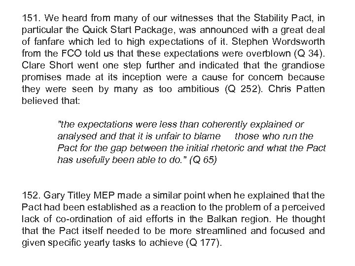 151. We heard from many of our witnesses that the Stability Pact, in particular